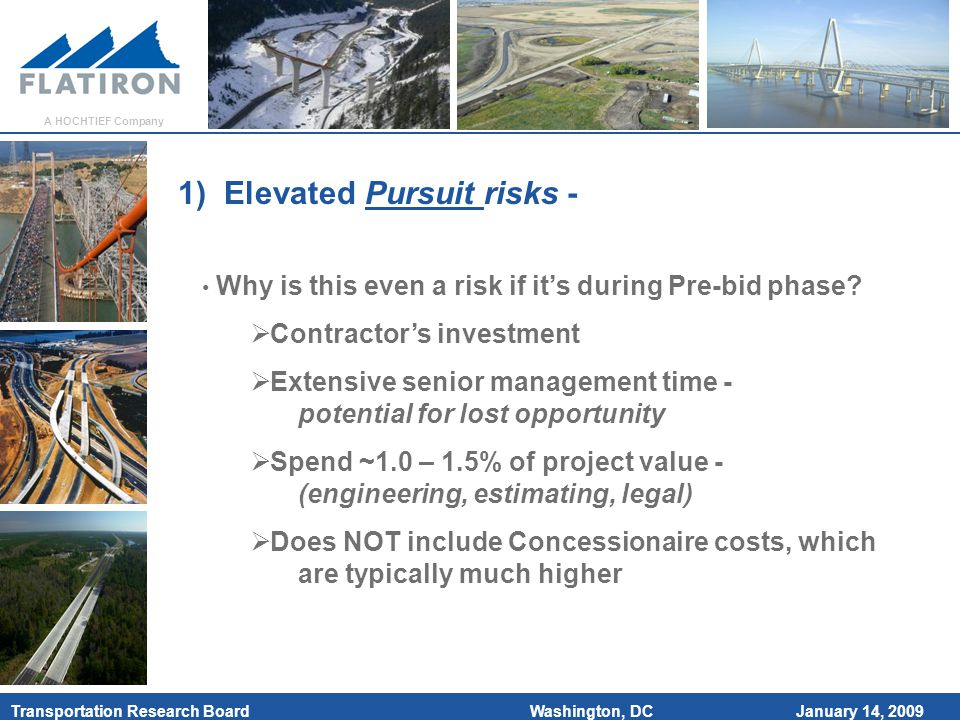 January 14, 2009 Transportation Research Board A HOCHTIEF Company Washington, DC 1) Elevated Pursuit risks - Why is this even a risk if it's during Pre-bid phase.