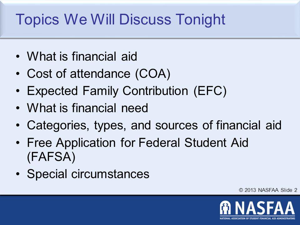 © 2013 NASFAA Slide 3 What is Financial Aid.