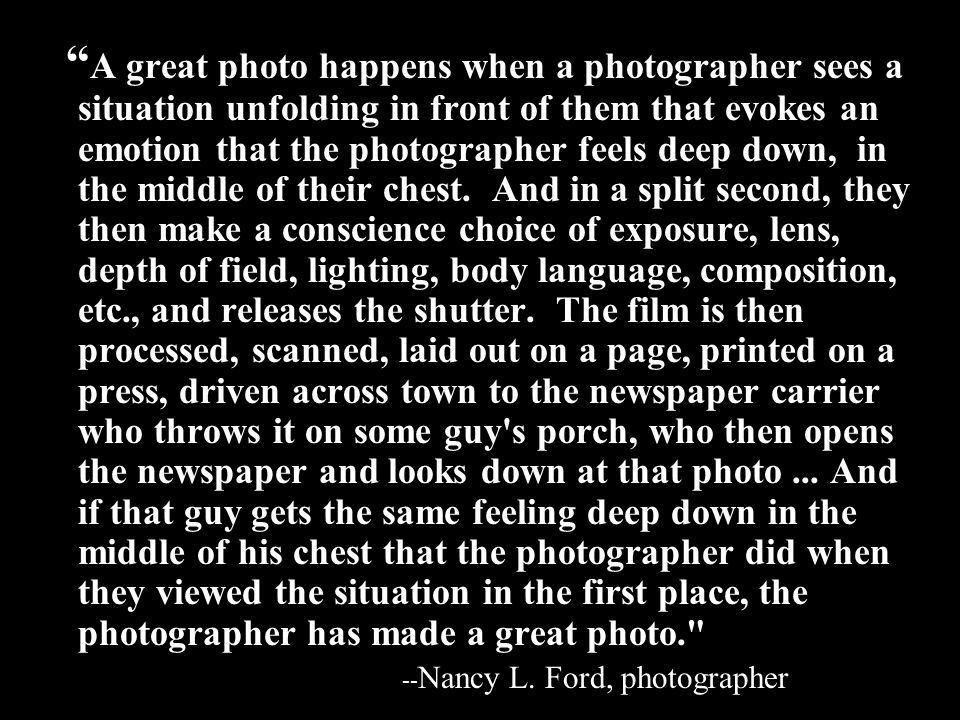 """ A great photo happens when a photographer sees a situation unfolding in front of them that evokes an emotion that the photographer feels deep down,"