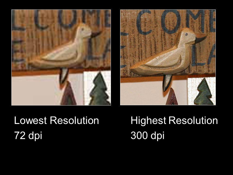 Lowest ResolutionHighest Resolution 72 dpi300 dpi