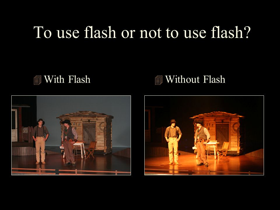 To use flash or not to use flash 4 With Flash 4 Without Flash