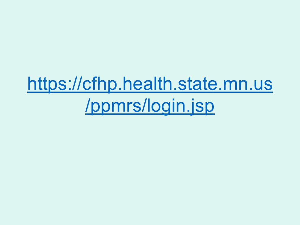 https://cfhp.health.state.mn.us /ppmrs/login.jsp
