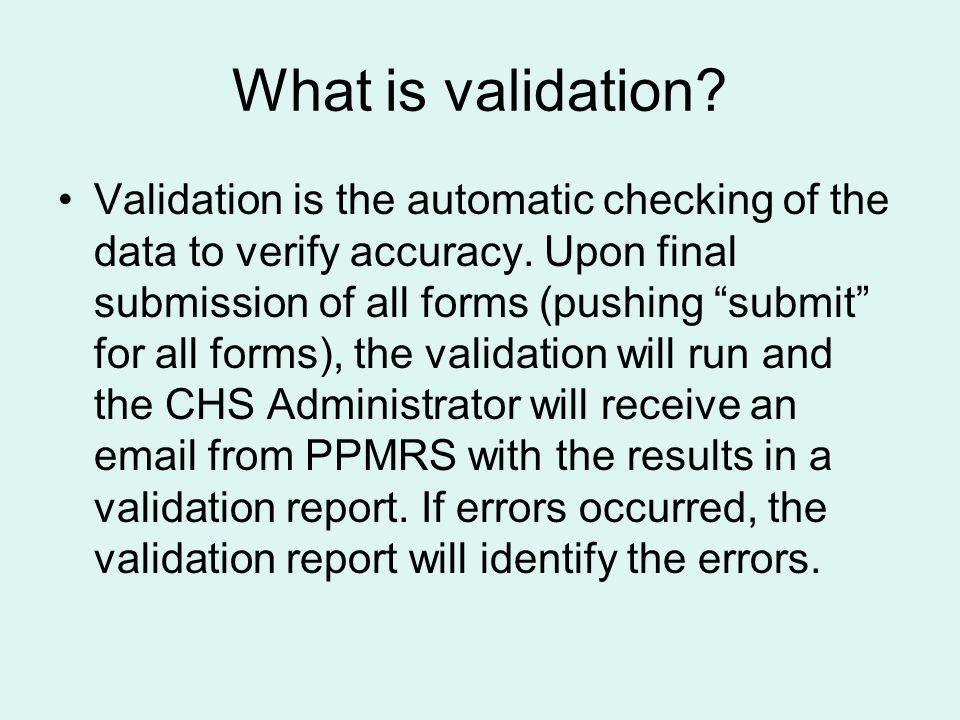 What is validation. Validation is the automatic checking of the data to verify accuracy.