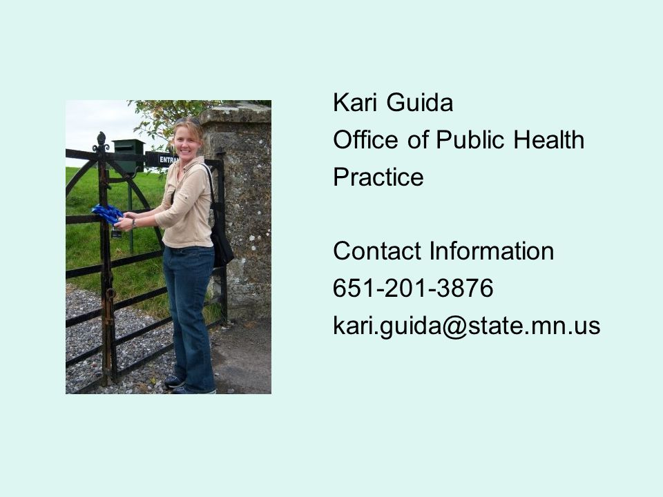 Kari Guida Office of Public Health Practice Contact Information 651-201-3876 kari.guida@state.mn.us