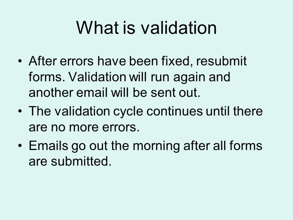 What is validation After errors have been fixed, resubmit forms.