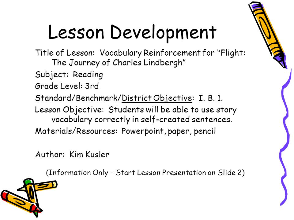 Lesson Development Title of Lesson: Vocabulary Reinforcement for Flight: The Journey of Charles Lindbergh Subject: Reading Grade Level: 3rd Standard/Benchmark/District Objective: I.