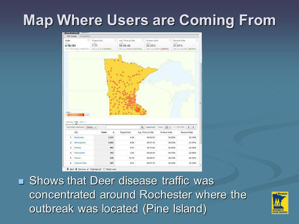 Map Where Users are Coming From Shows that Deer disease traffic was concentrated around Rochester where the outbreak was located (Pine Island) Shows that Deer disease traffic was concentrated around Rochester where the outbreak was located (Pine Island)