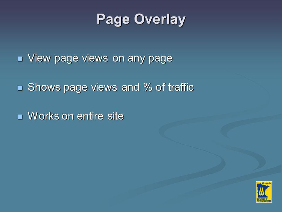 Page Overlay View page views on any page View page views on any page Shows page views and % of traffic Shows page views and % of traffic Works on entire site Works on entire site
