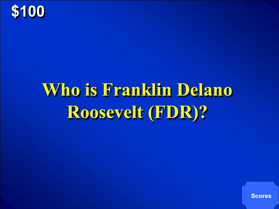 © Mark E. Damon - All Rights Reserved $100 Scores Who is Franklin Delano Roosevelt (FDR)?