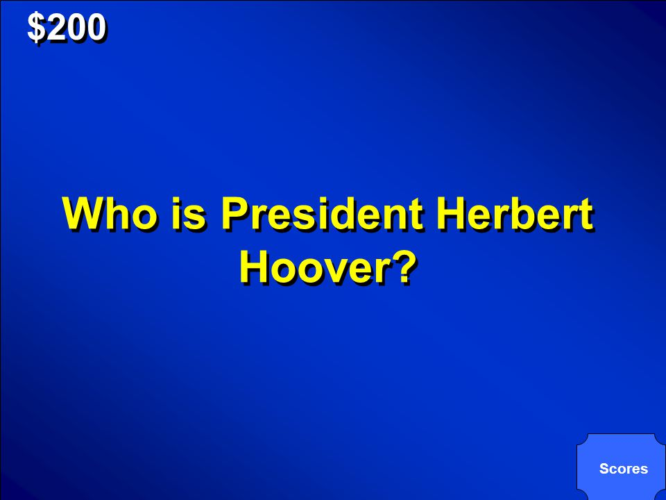 © Mark E. Damon - All Rights Reserved $200 Scores Who is President Herbert Hoover?