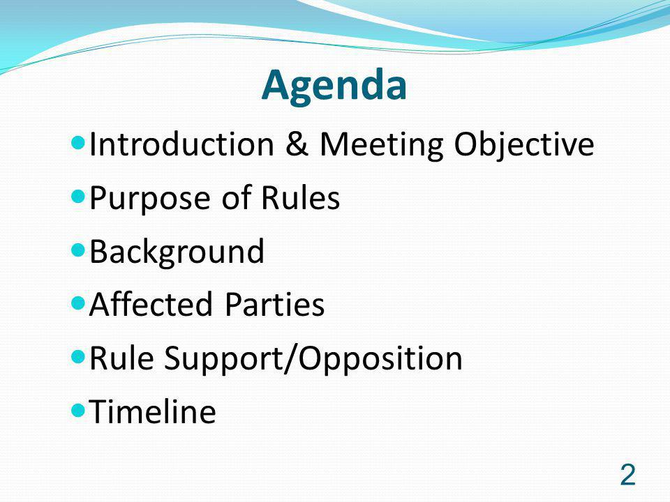 Agenda Introduction & Meeting Objective Purpose of Rules Background Affected Parties Rule Support/Opposition Timeline 2