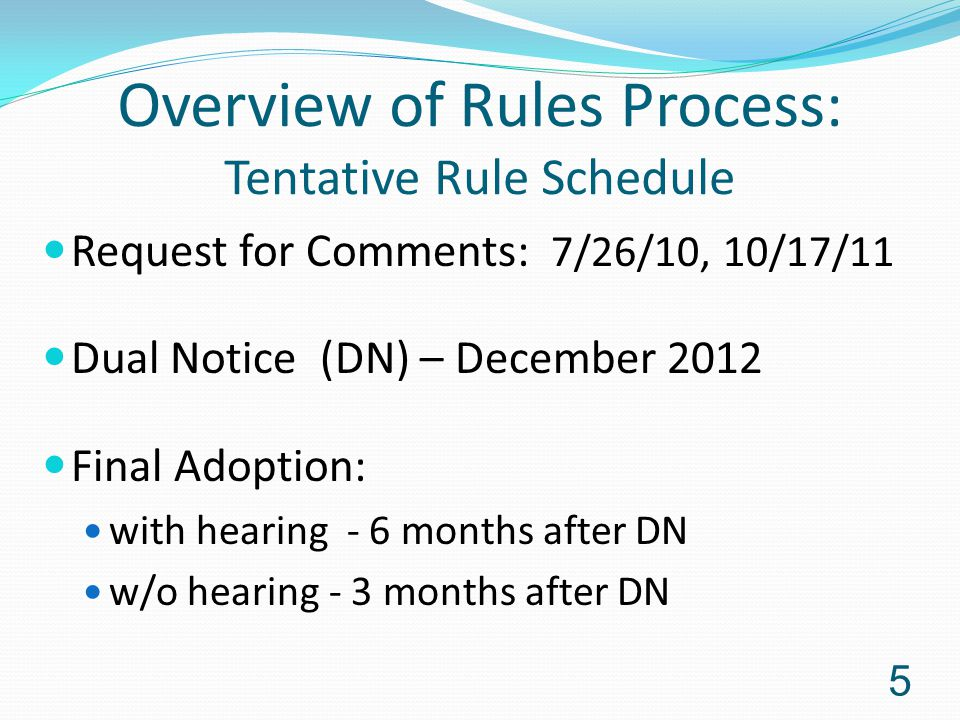 Overview of Rules Process: Tentative Rule Schedule Request for Comments: 7/26/10, 10/17/11 Dual Notice (DN) – December 2012 Final Adoption: with heari
