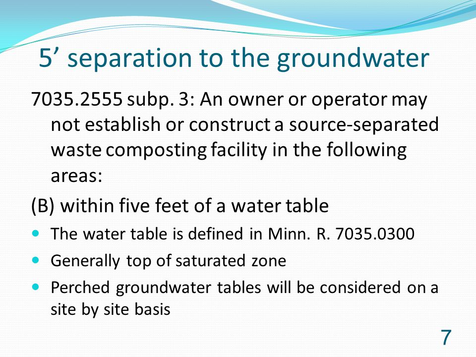 5' separation to the groundwater 7035.2555 subp. 3: An owner or operator may not establish or construct a source-separated waste composting facility i