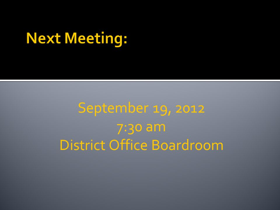September 19, 2012 7:30 am District Office Boardroom
