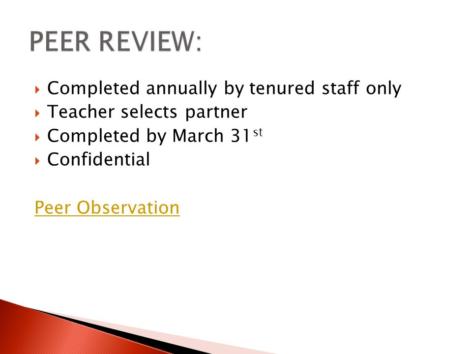  Completed annually by tenured staff only  Teacher selects partner  Completed by March 31 st  Confidential Peer Observation