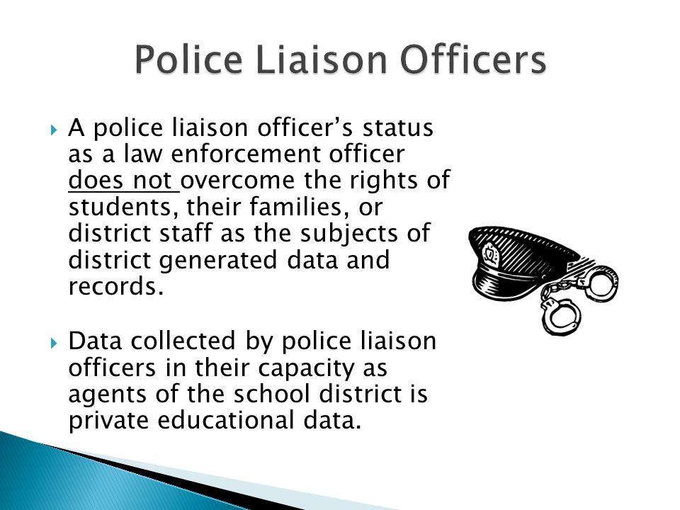  A police liaison officer's status as a law enforcement officer does not overcome the rights of students, their families, or district staff as the su
