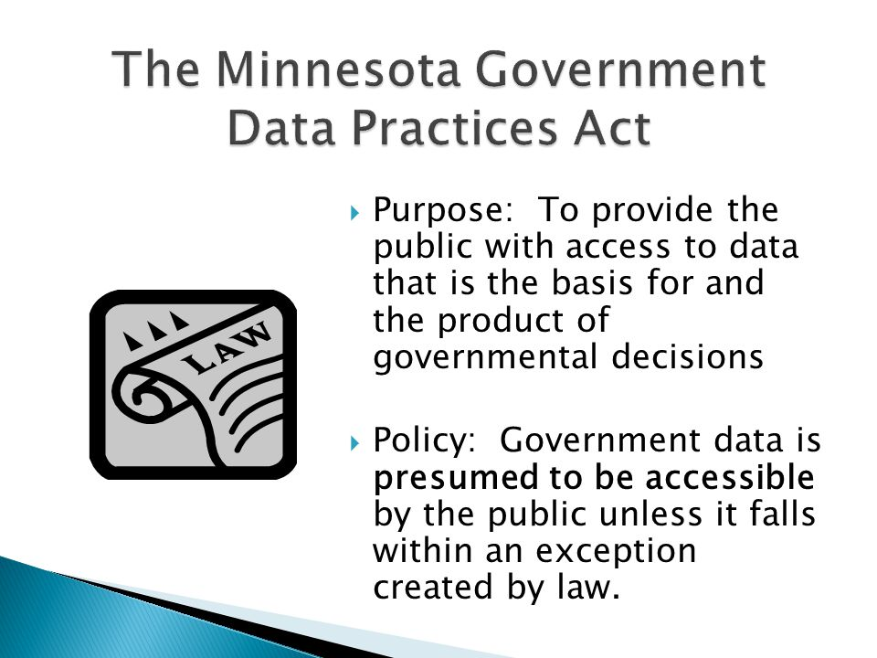  Purpose: To provide the public with access to data that is the basis for and the product of governmental decisions  Policy: Government data is pres