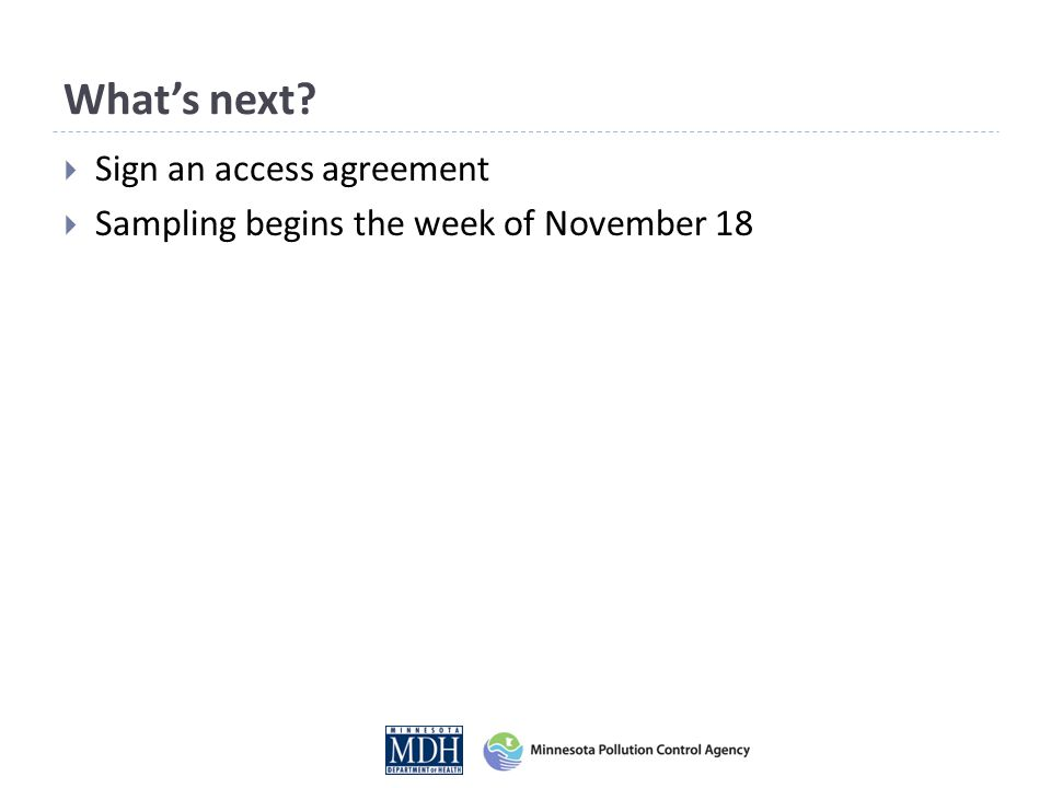 What's next?  Sign an access agreement  Sampling begins the week of November 18