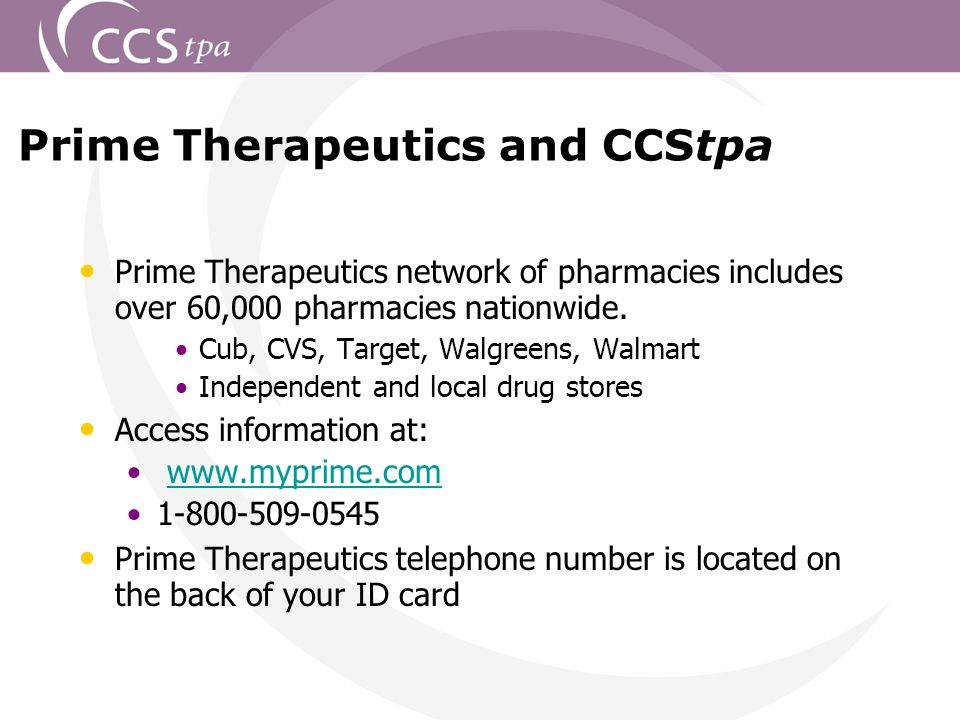 17 Prime Therapeutics and CCStpa Prime Therapeutics network of pharmacies includes over 60,000 pharmacies nationwide.