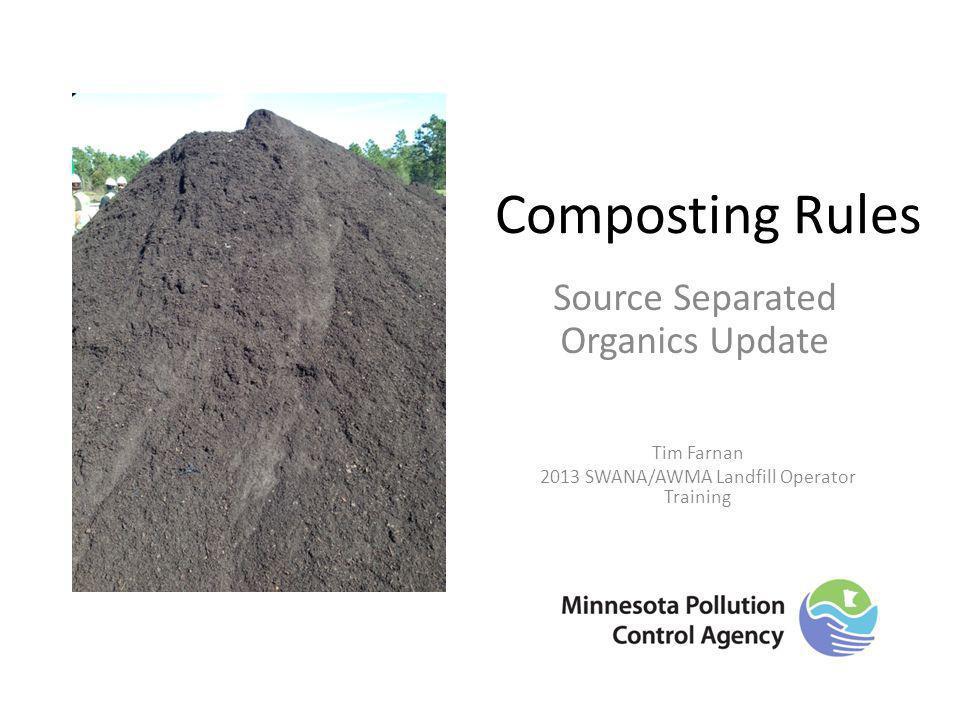 Composting Rules Source Separated Organics Update Tim Farnan 2013 SWANA/AWMA Landfill Operator Training