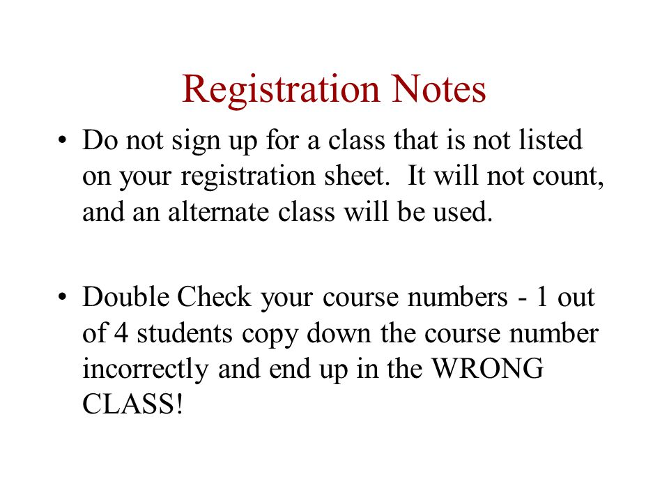 Registration Notes Do not sign up for a class that is not listed on your registration sheet.