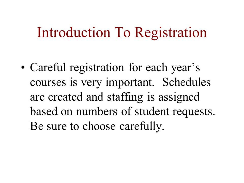 Introduction To Registration Careful registration for each year's courses is very important.