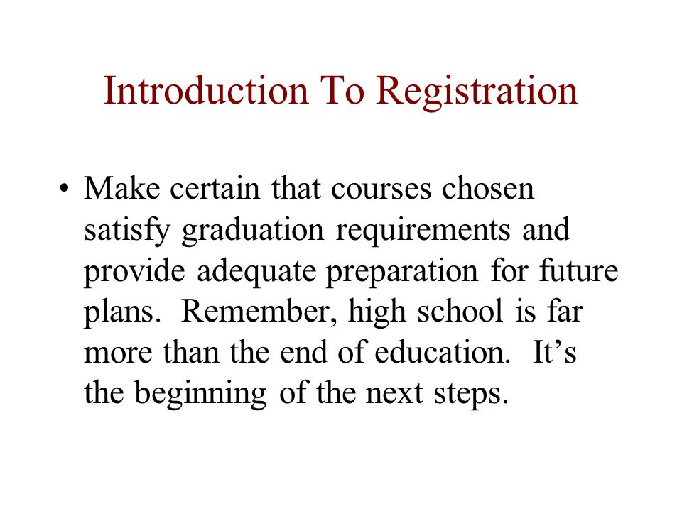 Introduction To Registration Do not request courses already taken, or will be taken during the remainder of this school year.