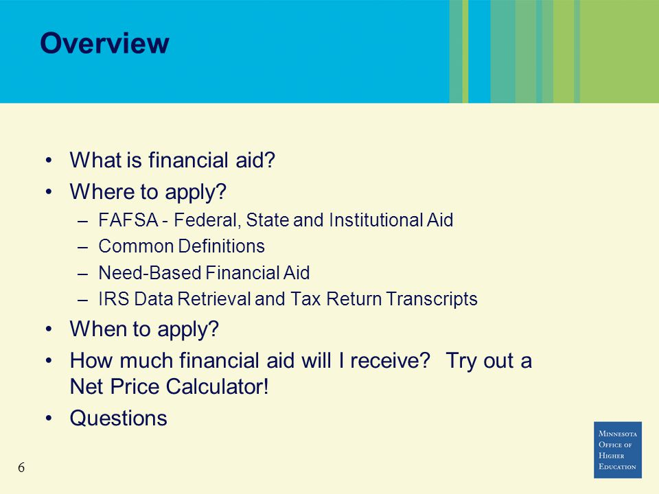6 Overview What is financial aid. Where to apply.