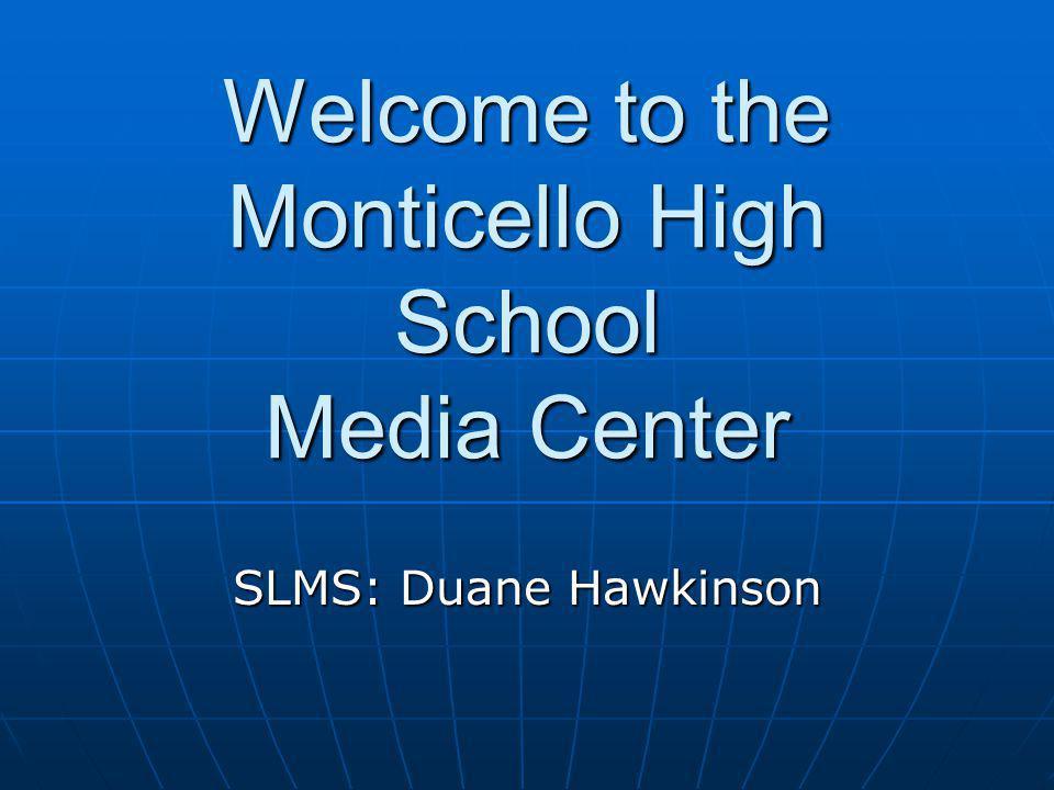 Welcome to the Monticello High School Media Center SLMS: Duane Hawkinson