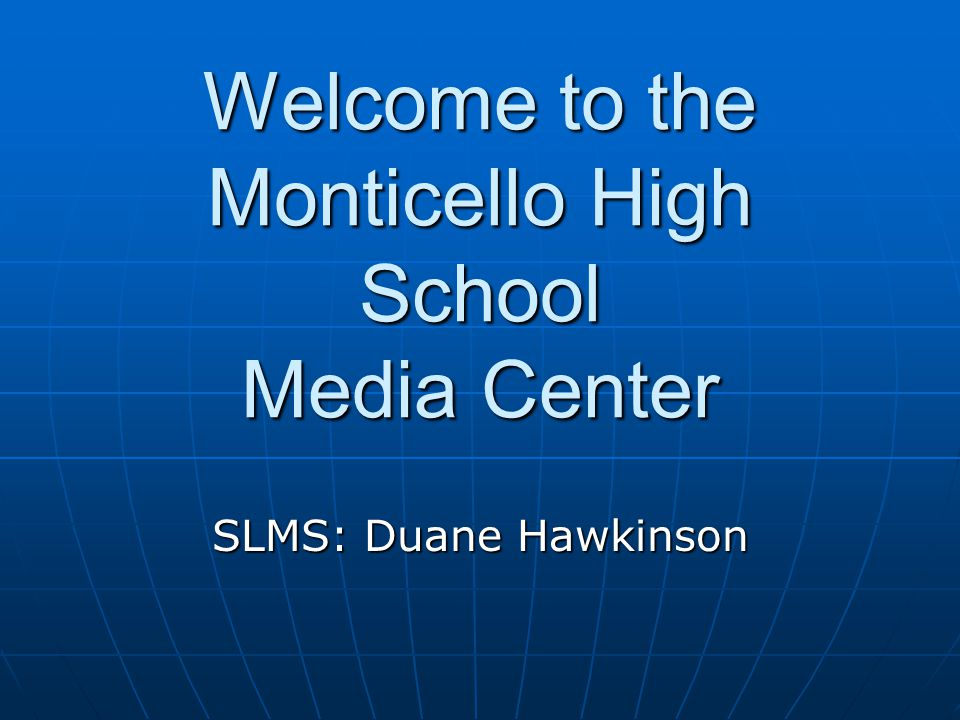 Welcome to the Monticello High School Media Center SLMS: Duane Hawkinson