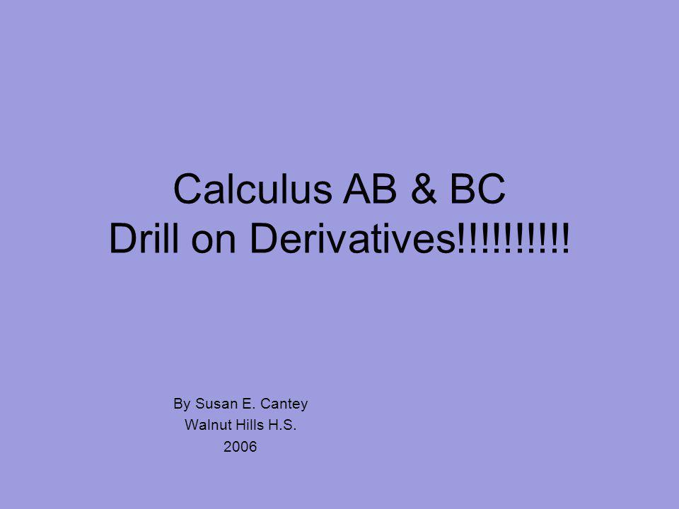 Calculus AB & BC Drill on Derivatives!!!!!!!!!! By Susan E. Cantey Walnut Hills H.S. 2006