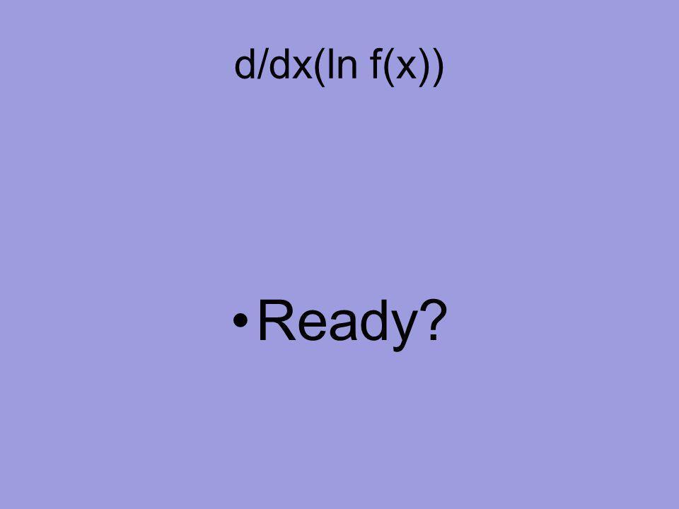 d/dx(ln f(x)) Ready