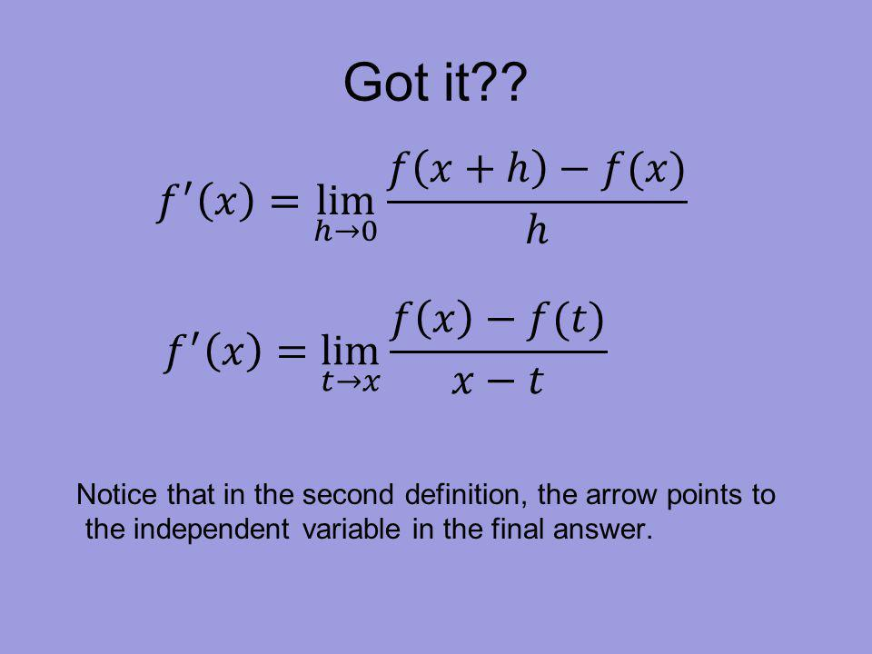 Got it?? Notice that in the second definition, the arrow points to the independent variable in the final answer.