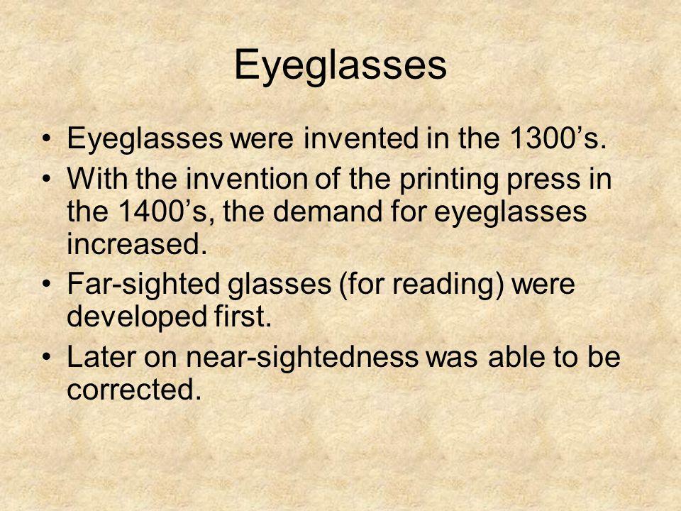 Eyeglasses Eyeglasses were invented in the 1300's.
