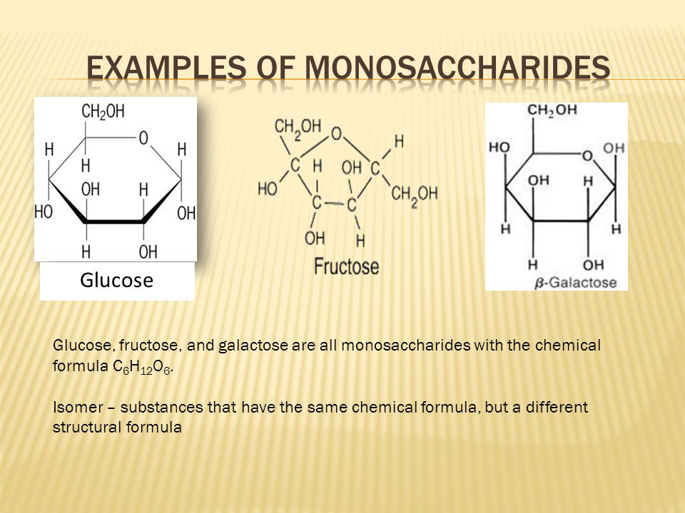 Glucose Glucose, fructose, and galactose are all monosaccharides with the chemical formula C 6 H 12 O 6.