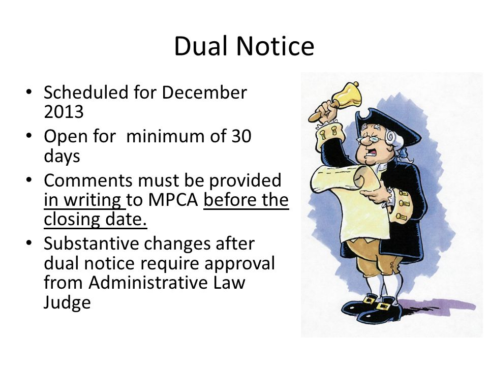Dual Notice Scheduled for December 2013 Open for minimum of 30 days Comments must be provided in writing to MPCA before the closing date. Substantive