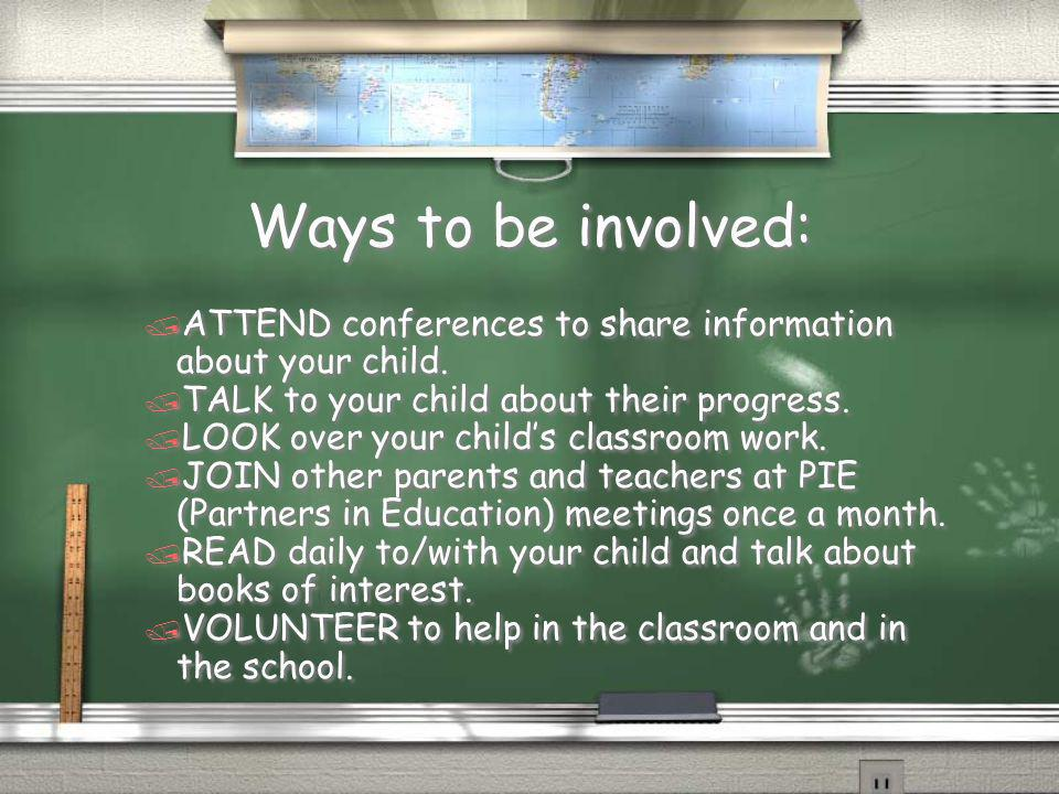 Ways to be involved: / ATTEND conferences to share information about your child.