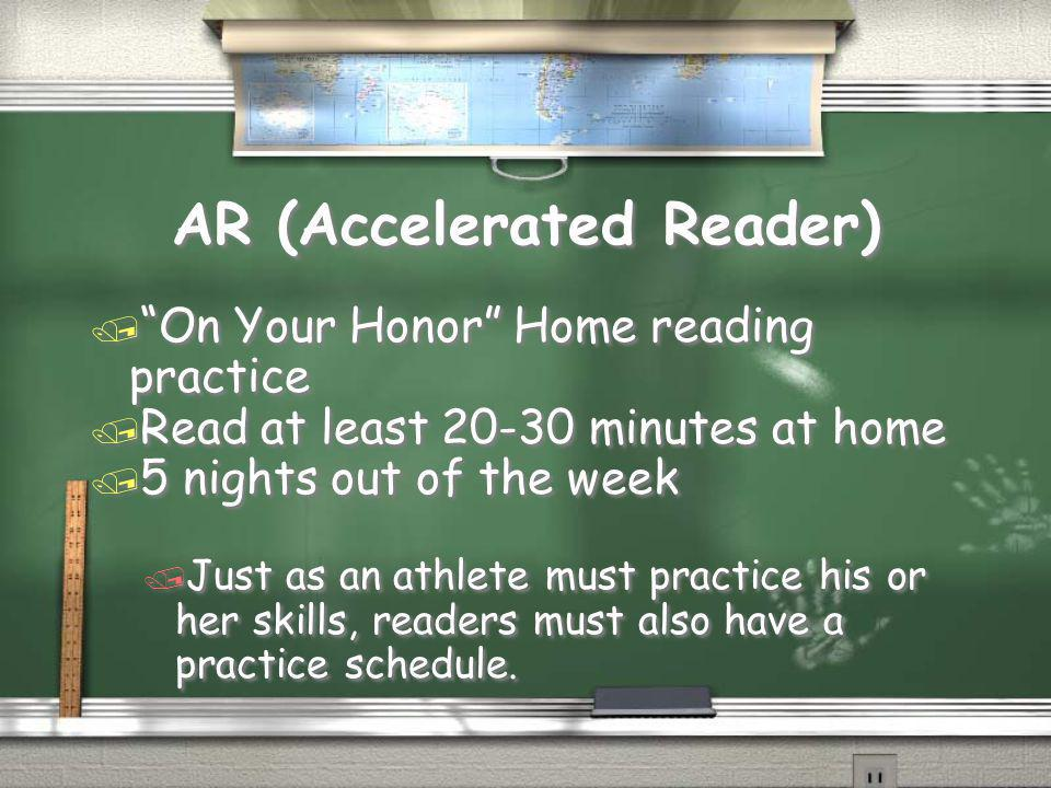 AR (Accelerated Reader) / On Your Honor Home reading practice / Read at least 20-30 minutes at home / 5 nights out of the week / Just as an athlete must practice his or her skills, readers must also have a practice schedule.