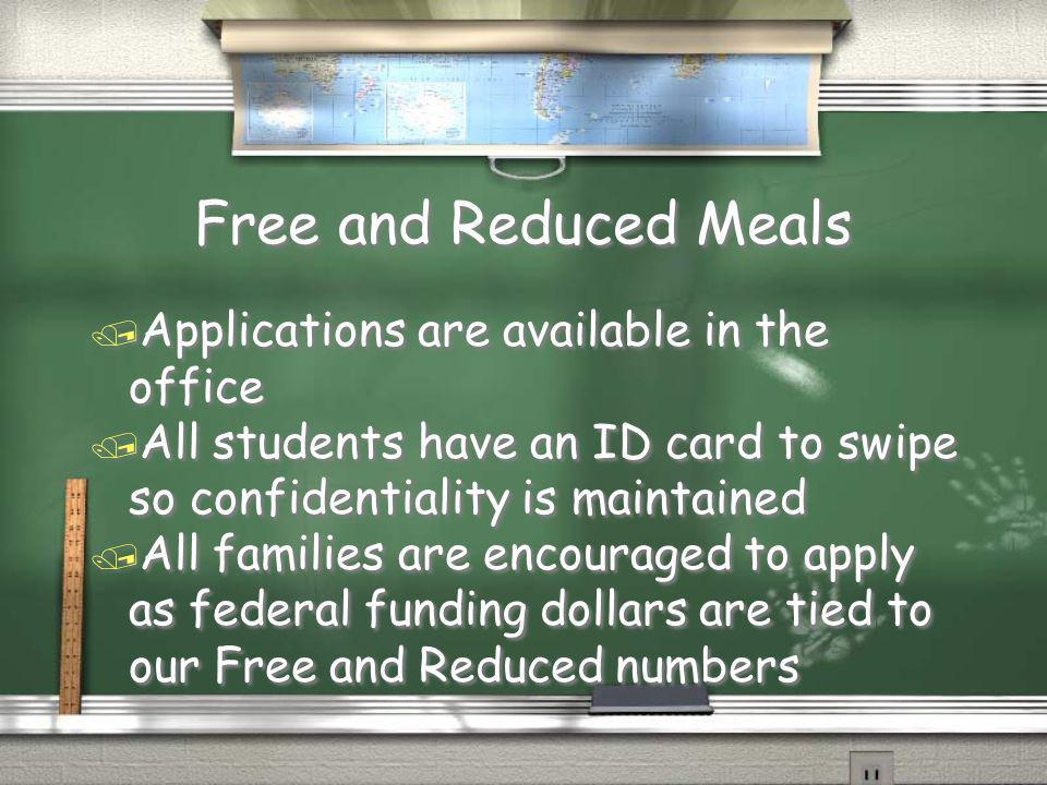 Free and Reduced Meals / Applications are available in the office / All students have an ID card to swipe so confidentiality is maintained / All families are encouraged to apply as federal funding dollars are tied to our Free and Reduced numbers / Applications are available in the office / All students have an ID card to swipe so confidentiality is maintained / All families are encouraged to apply as federal funding dollars are tied to our Free and Reduced numbers