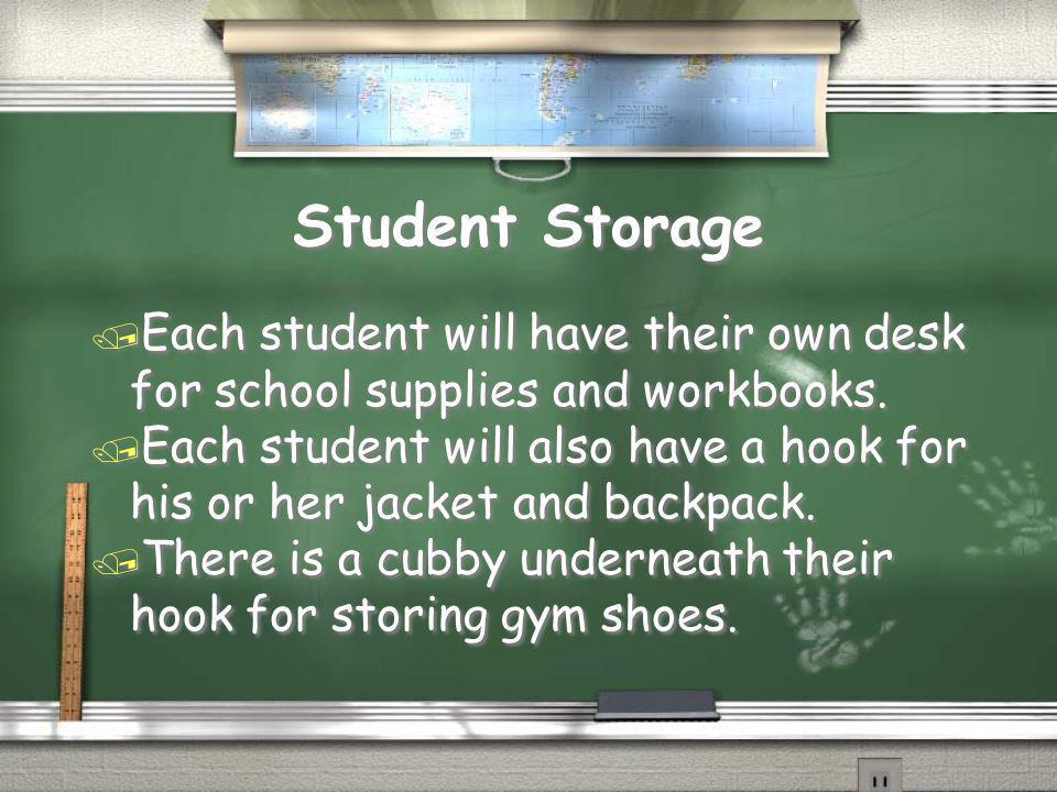 Student Storage / Each student will have their own desk for school supplies and workbooks.