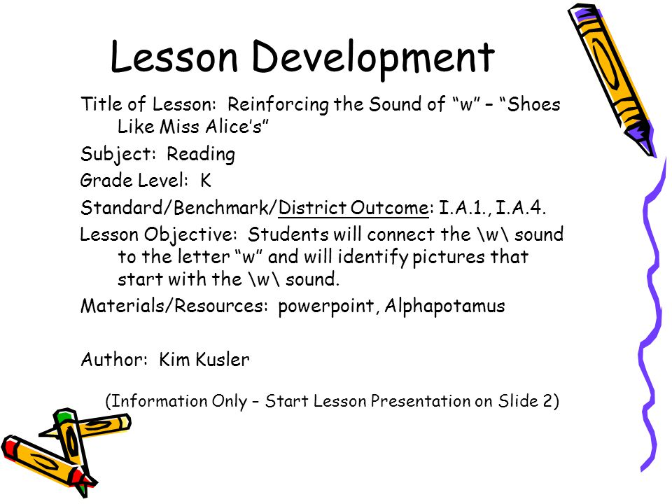 Lesson Development Title of Lesson: Reinforcing the Sound of w – Shoes Like Miss Alice's Subject: Reading Grade Level: K Standard/Benchmark/District Outcome: I.A.1., I.A.4.