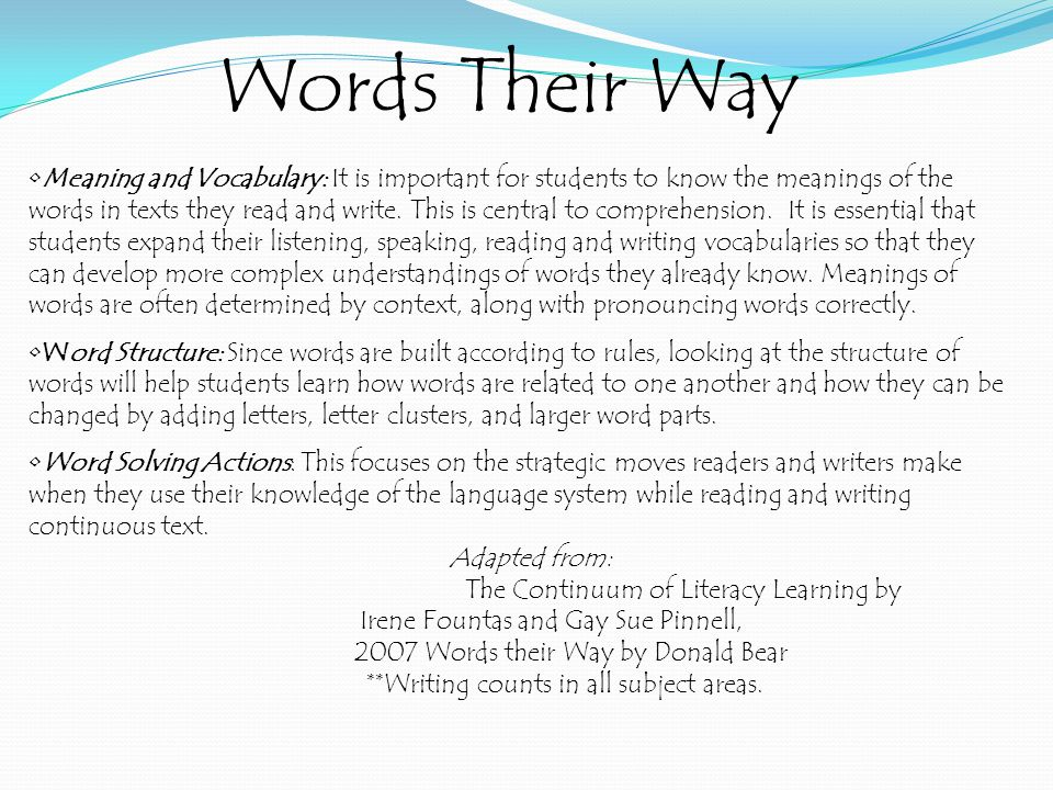 Words Their Way Word Study: A word study approach is one which includes spelling, phonics and vocabulary.
