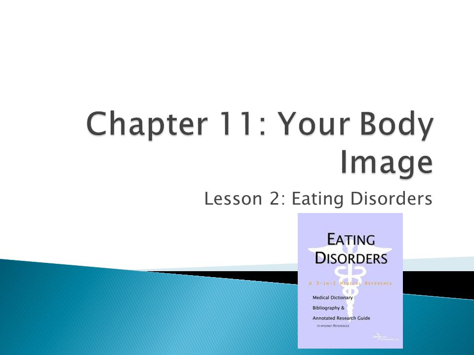  Eating Disorder – An extreme and damaging eating behavior that can lead to sickness and even death.