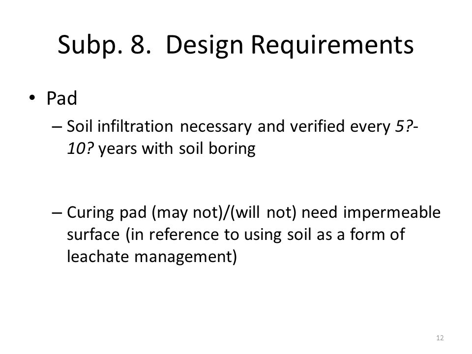Subp. 8. Design Requirements Pad – Soil infiltration necessary and verified every 5?- 10? years with soil boring – Curing pad (may not)/(will not) nee