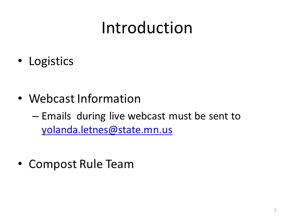 Introduction Logistics Webcast Information – Emails during live webcast must be sent to yolanda.letnes@state.mn.us yolanda.letnes@state.mn.us Compost