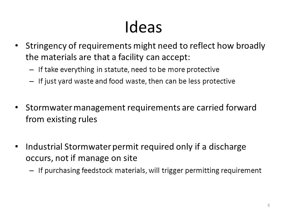 Ideas Stringency of requirements might need to reflect how broadly the materials are that a facility can accept: – If take everything in statute, need