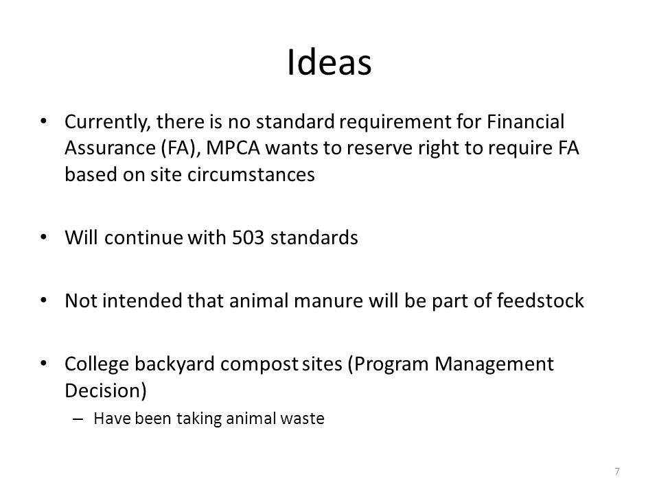 Ideas Currently, there is no standard requirement for Financial Assurance (FA), MPCA wants to reserve right to require FA based on site circumstances