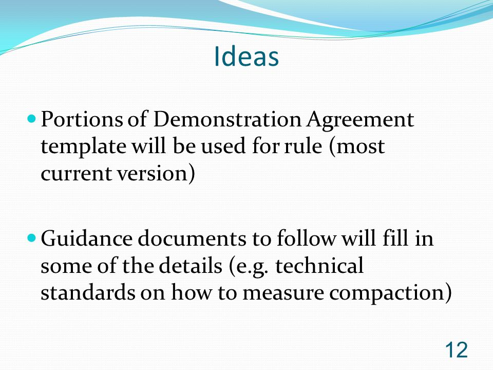 Ideas Portions of Demonstration Agreement template will be used for rule (most current version) Guidance documents to follow will fill in some of the details (e.g.
