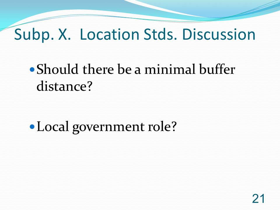 Subp. X. Location Stds. Discussion Should there be a minimal buffer distance.