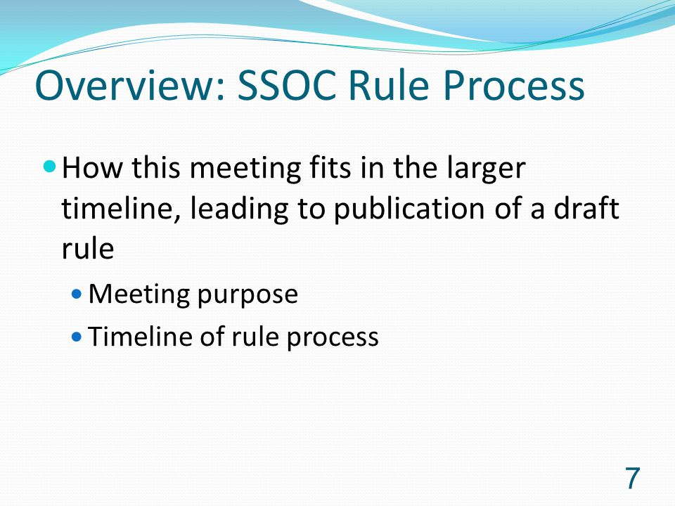 Overview: SSOC Rule Process How this meeting fits in the larger timeline, leading to publication of a draft rule Meeting purpose Timeline of rule process 7